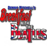 Breakfast With The Beatles with Dennis Mitchell
